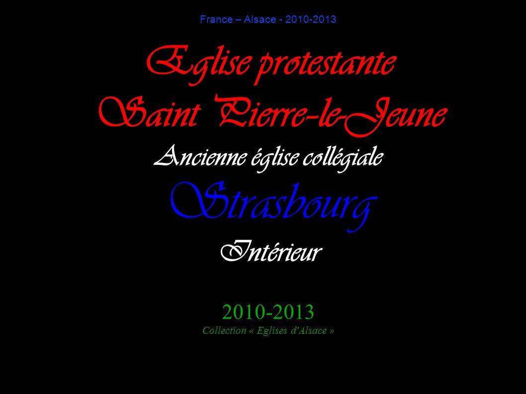 Eglise protestante Saint Pierre–le-Jeune Ancienne église collégiale Strasbourg Intérieur 2010-2013 Collection « Eglises d'Alsace » France – Alsace - 2