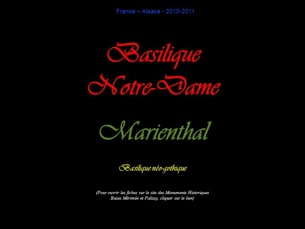 France – Alsace - 2010-2011 Basilique Notre-Dame Marienthal Basilique néo-gothique (Pour ouvrir les fiches sur le site des Monuments Historiques Bases