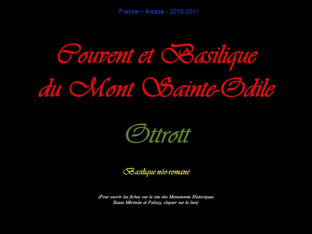 France – Alsace - 2010-2011 Couvent et Basilique du Mont Sainte-Odile Ottrott Basilique néo-romane (Pour ouvrir les fiches sur le site des Monuments Historiques Bases Mérimée et Palissy, cliquer sur le lien)
