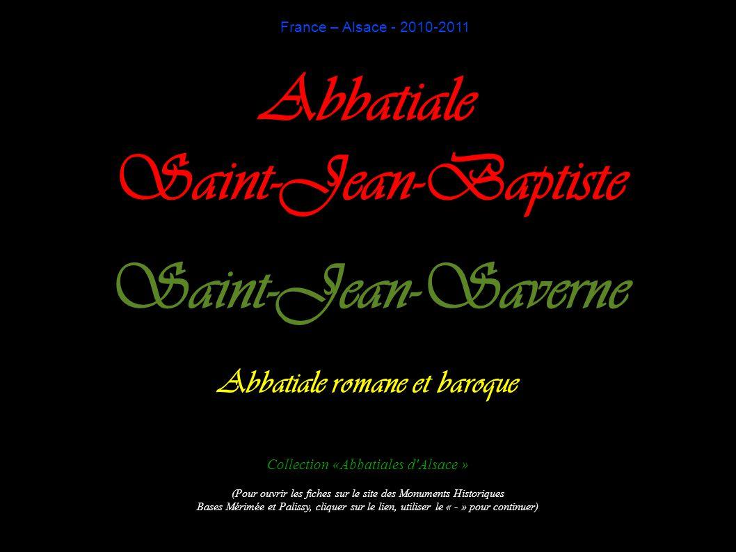 France – Alsace - 2010-2011 Abbatiale Saint-Jean-Baptiste Saint-Jean-Saverne Abbatiale romane et baroque Collection «Abbatiales d'Alsace » (Pour ouvri