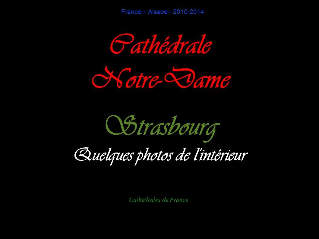France – Alsace - 2010-2014 Cathédrale Notre-Dame Strasbourg Quelques photos de l'intérieur Cathédrales de France