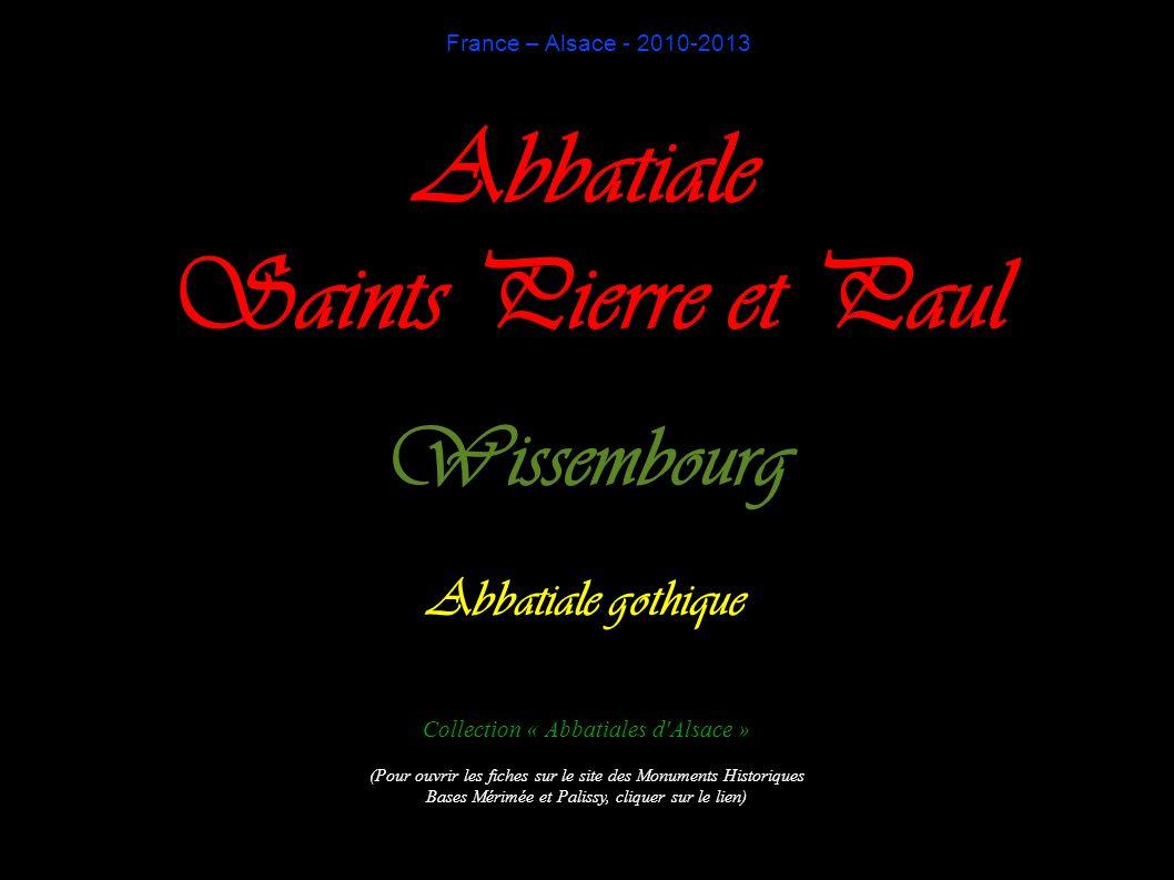 France – Alsace - 2010-2013 Abbatiale Saints Pierre et Paul Wissembourg Abbatiale gothique Collection « Abbatiales d Alsace » (Pour ouvrir les fiches sur le site des Monuments Historiques Bases Mérimée et Palissy, cliquer sur le lien)
