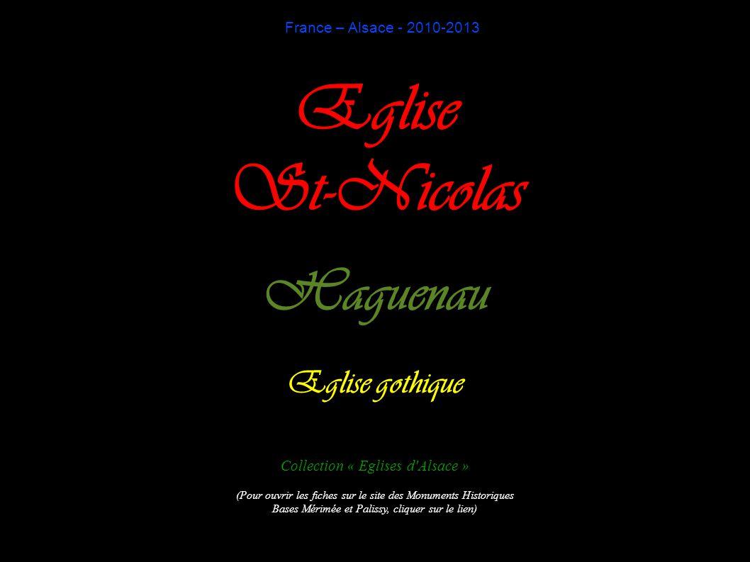 France – Alsace - 2010-2013 Eglise St-Nicolas Haguenau Eglise gothique Collection « Eglises d Alsace » (Pour ouvrir les fiches sur le site des Monuments Historiques Bases Mérimée et Palissy, cliquer sur le lien)