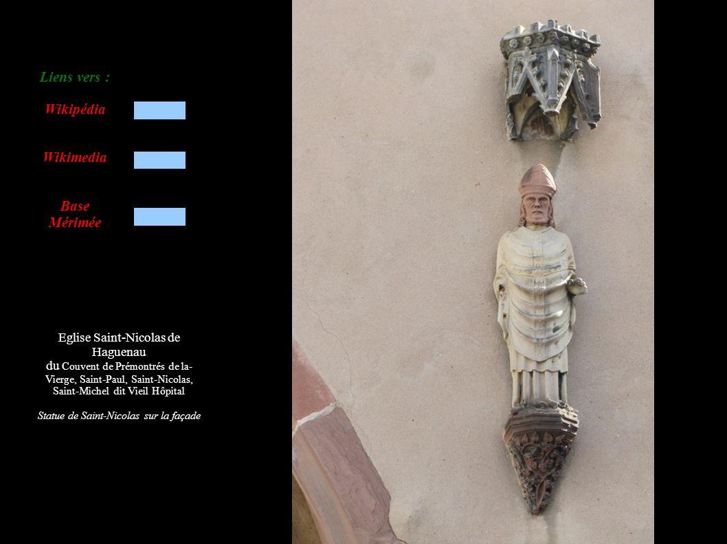 Eglise Saint-Nicolas de Haguenau du Couvent de Prémontrés de la- Vierge, Saint-Paul, Saint-Nicolas, Saint-Michel dit Vieil Hôpital Statue de Saint-Nicolas sur la façade Liens vers : Wikipédia Wikimedia Base Mérimée