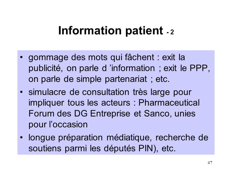 47 Information patient - 2 gommage des mots qui fâchent : exit la publicité, on parle d 'information ; exit le PPP, on parle de simple partenariat ; etc.