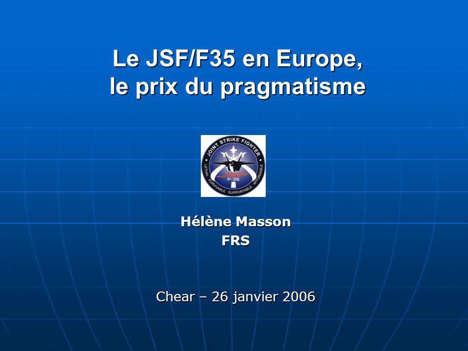 Le JSF/F35 en Europe, le prix du pragmatisme Hélène Masson FRS Chear – 26 janvier 2006