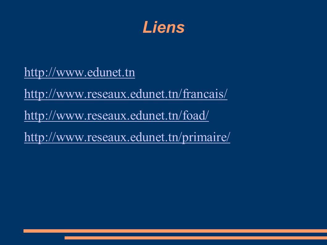 Liens http://www.edunet.tn http://www.reseaux.edunet.tn/francais/ http://www.reseaux.edunet.tn/foad/ http://www.reseaux.edunet.tn/primaire/