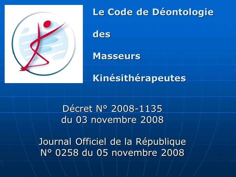 Le Code de Déontologie desMasseursKinésithérapeutes Décret N° 2008-1135 du 03 novembre 2008 Journal Officiel de la République N° 0258 du 05 novembre 2