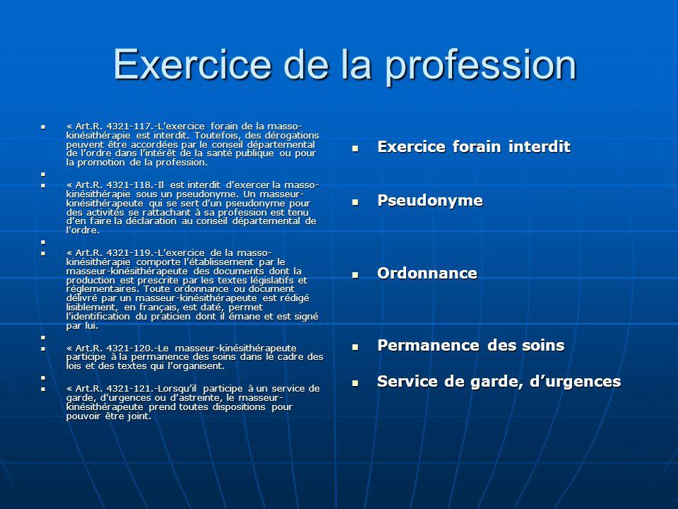 Exercice de la profession Exercice de la profession « Art.R. 4321-117.-L'exercice forain de la masso- kinésithérapie est interdit. Toutefois, des déro
