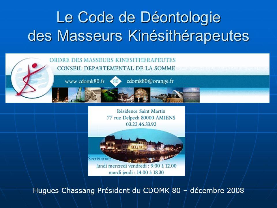 Le Code de Déontologie des Masseurs Kinésithérapeutes Hugues Chassang Président du CDOMK 80 – décembre 2008