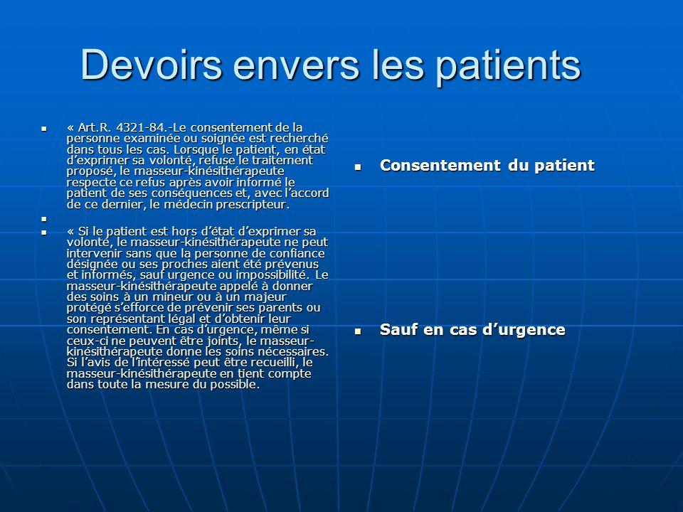 Devoirs envers les patients Devoirs envers les patients « Art.R. 4321-84.-Le consentement de la personne examinée ou soignée est recherché dans tous l