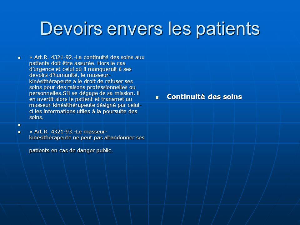 Devoirs envers les patients « Art.R. 4321-92.-La continuité des soins aux patients doit être assurée. Hors le cas d'urgence et celui où il manquerait