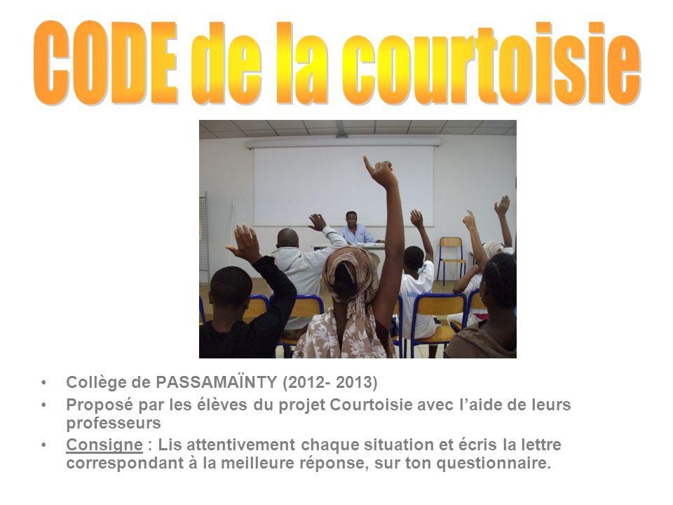 Collège de PASSAMAÏNTY (2012- 2013) Proposé par les élèves du projet Courtoisie avec l'aide de leurs professeurs Consigne : Lis attentivement chaque s