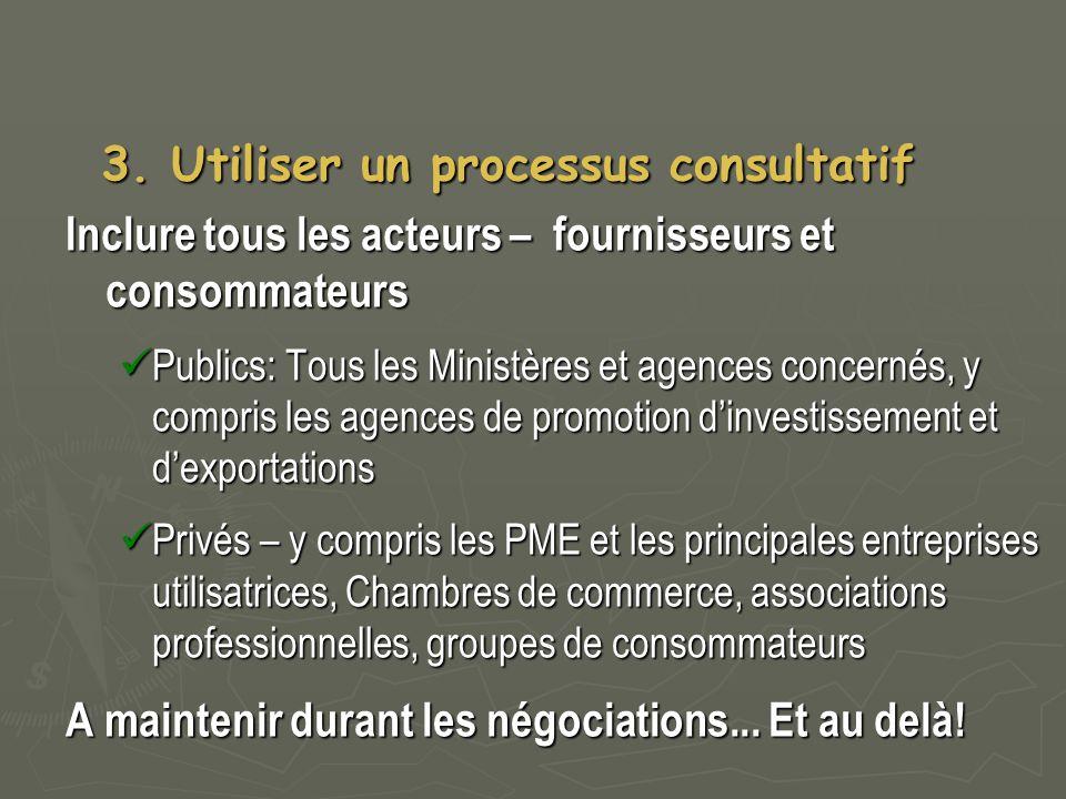 3. Utiliser un processus consultatif 3. Utiliser un processus consultatif Inclure tous les acteurs – fournisseurs et consommateurs Publics: Tous les M