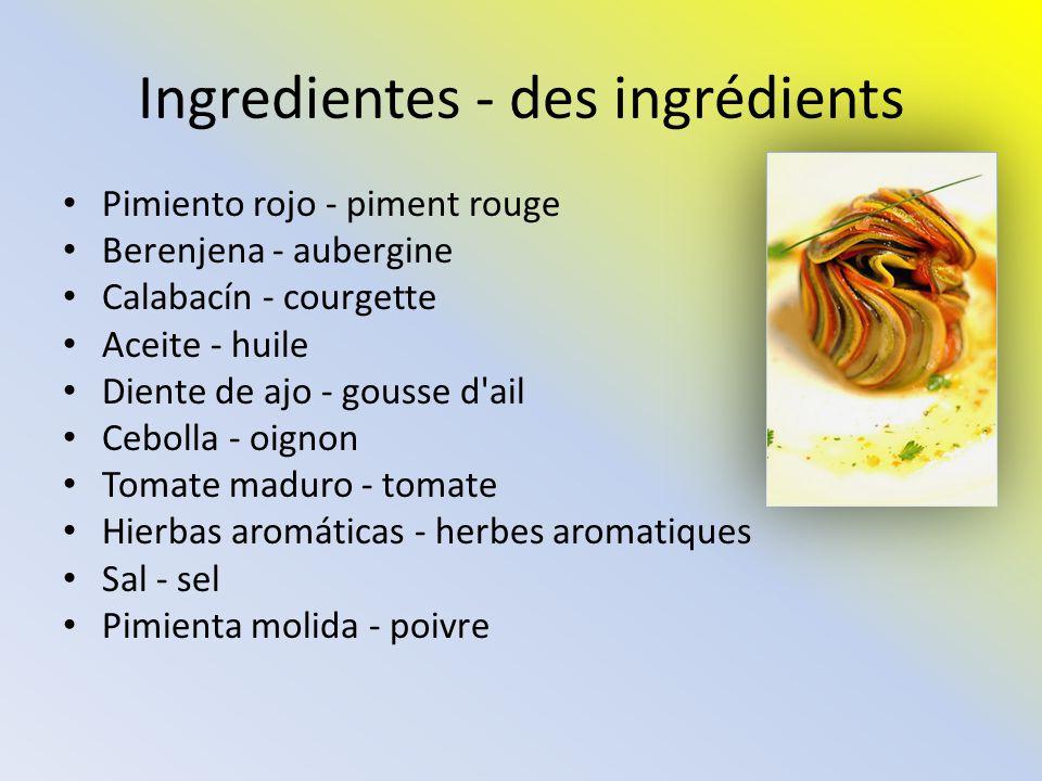 Ingredientes - des ingrédients Pimiento rojo - piment rouge Berenjena - aubergine Calabacín - courgette Aceite - huile Diente de ajo - gousse d ail Cebolla - oignon Tomate maduro - tomate Hierbas aromáticas - herbes aromatiques Sal - sel Pimienta molida - poivre