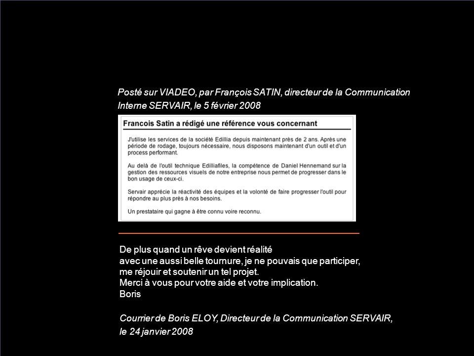 Posté sur VIADEO, par François SATIN, directeur de la Communication Interne SERVAIR, le 5 février 2008 De plus quand un rêve devient réalité avec une aussi belle tournure, je ne pouvais que participer, me réjouir et soutenir un tel projet.
