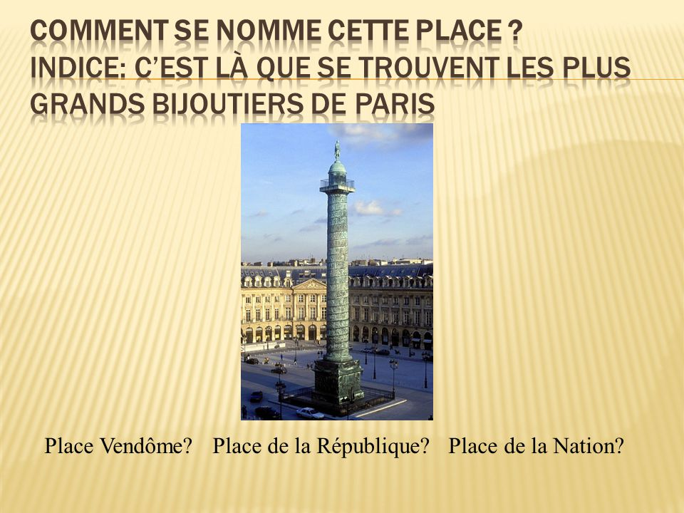 Place Vendôme Place de la République Place de la Nation