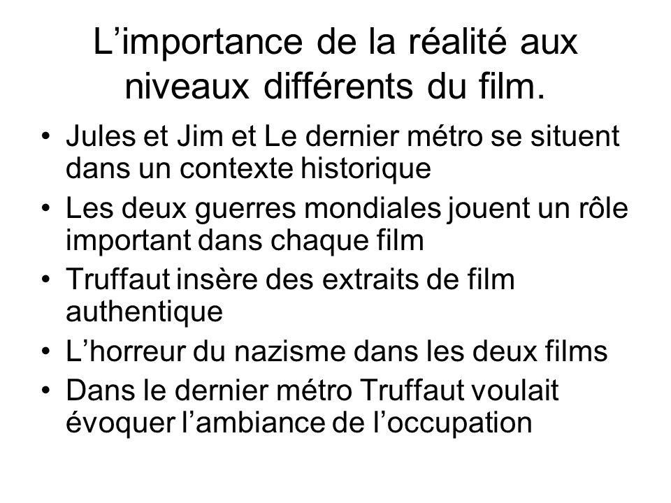 L'importance de la réalité aux niveaux différents du film. Jules et Jim et Le dernier métro se situent dans un contexte historique Les deux guerres mo