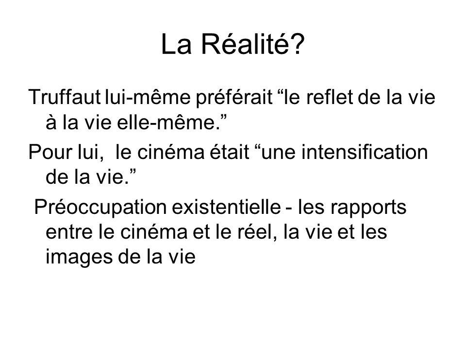 """La Réalité? Truffaut lui-même préférait """"le reflet de la vie à la vie elle-même."""" Pour lui, le cinéma était """"une intensification de la vie."""" Préoccupa"""
