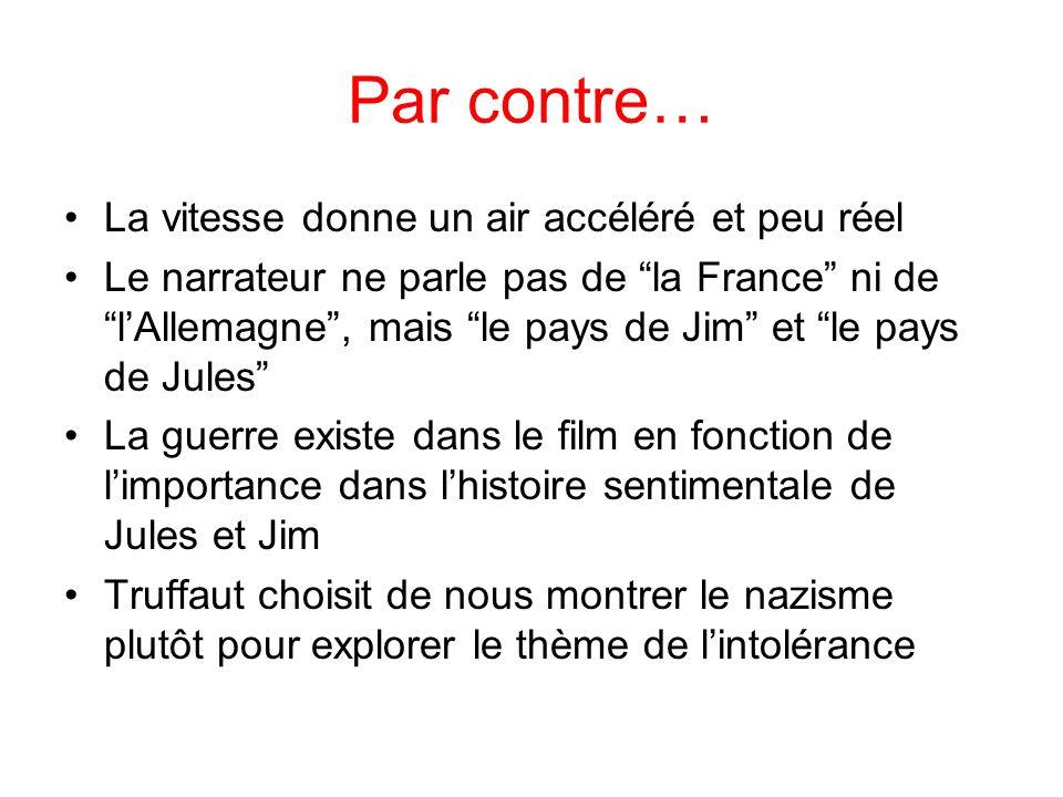 """Par contre… La vitesse donne un air accéléré et peu réel Le narrateur ne parle pas de """"la France"""" ni de """"l'Allemagne"""", mais """"le pays de Jim"""" et """"le pa"""