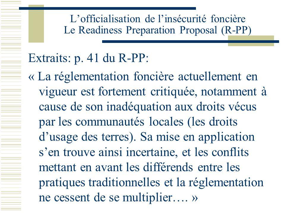 L'officialisation de l'insécurité foncière Le Readiness Preparation Proposal (R-PP) Extraits: p. 41 du R-PP: « La réglementation foncière actuellement