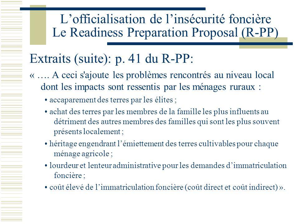 L'officialisation de l'insécurité foncière Le Readiness Preparation Proposal (R-PP) Extraits (suite): p. 41 du R-PP: « …. A ceci s'ajoute les problème