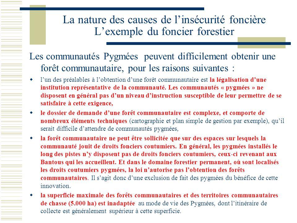 La nature des causes de l'insécurité foncière L'exemple du foncier forestier Les communautés Pygmées peuvent difficilement obtenir une forêt communaut