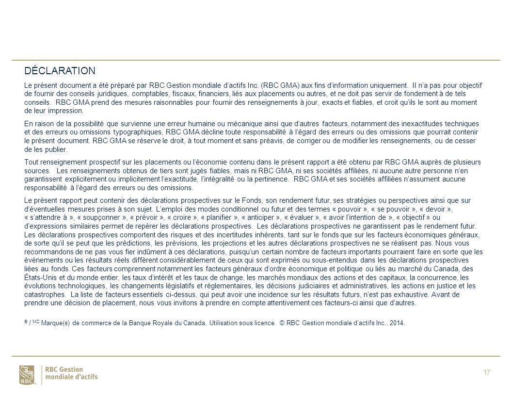 17 DÉCLARATION Le présent document a été préparé par RBC Gestion mondiale d'actifs Inc.