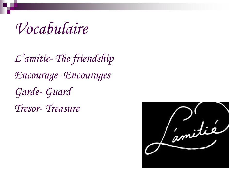 Vocabulaire L'amitie- The friendship Encourage- Encourages Garde- Guard Tresor- Treasure
