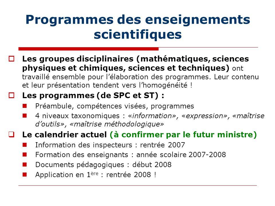 Programmes des enseignements scientifiques  Les groupes disciplinaires (mathématiques, sciences physiques et chimiques, sciences et techniques) ont travaillé ensemble pour l'élaboration des programmes.