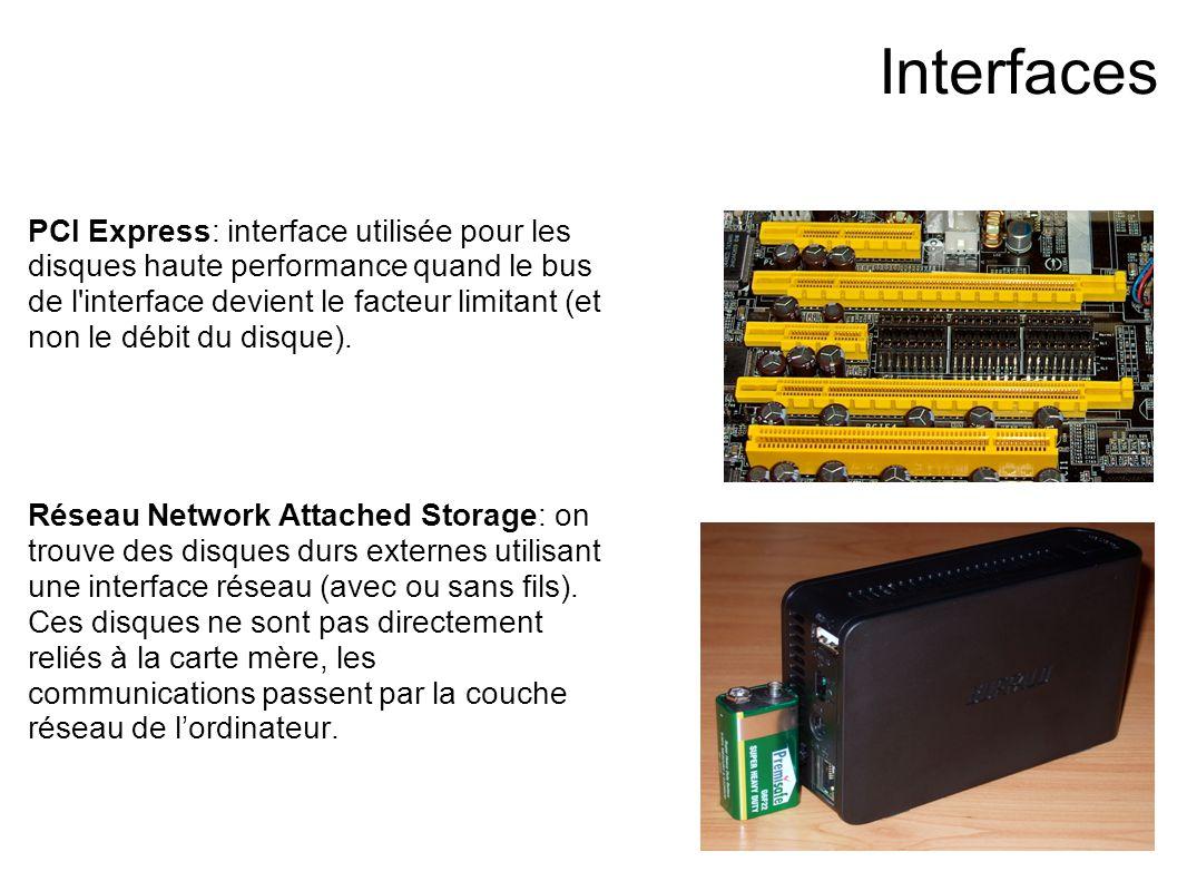 Interfaces PCI Express: interface utilisée pour les disques haute performance quand le bus de l interface devient le facteur limitant (et non le débit du disque).