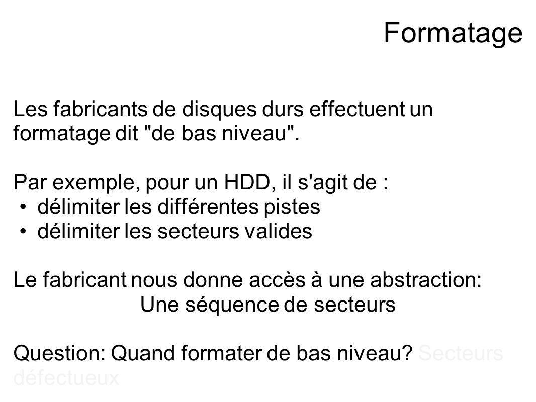 Formatage Les fabricants de disques durs effectuent un formatage dit de bas niveau .