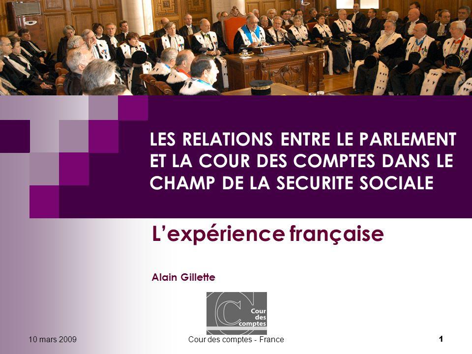 10 mars 2009Cour des comptes - France 1 LES RELATIONS ENTRE LE PARLEMENT ET LA COUR DES COMPTES DANS LE CHAMP DE LA SECURITE SOCIALE L'expérience fran