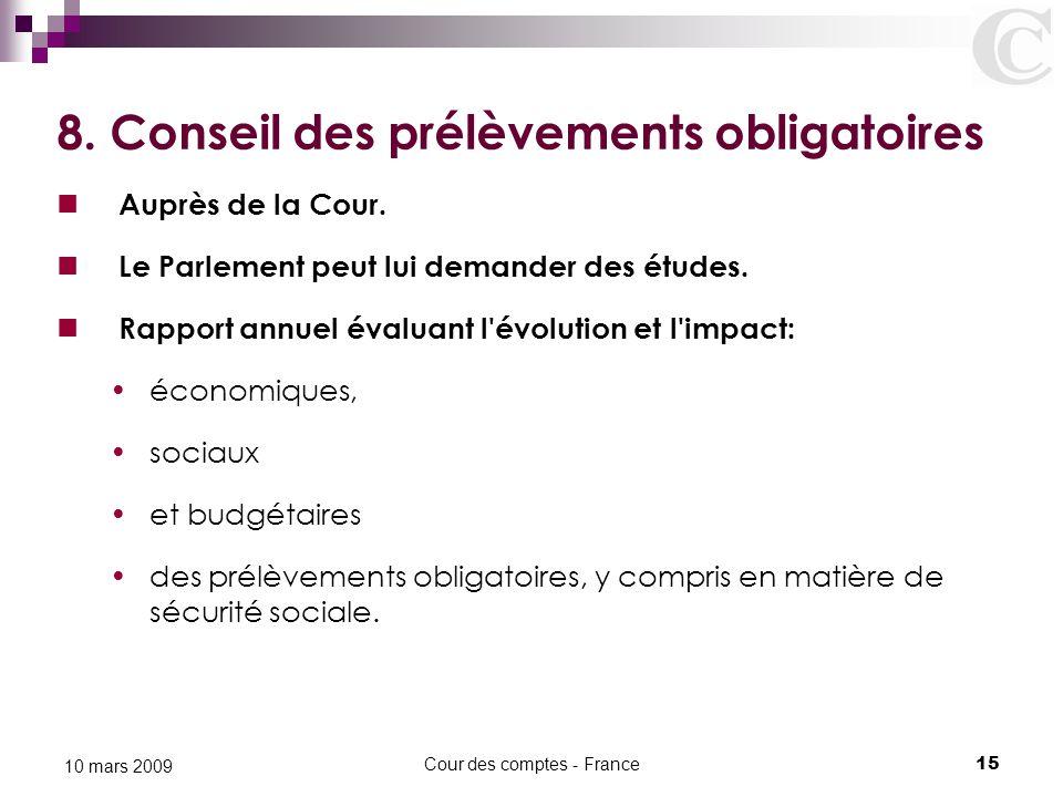 Cour des comptes - France15 10 mars 2009 8. Conseil des prélèvements obligatoires Auprès de la Cour. Le Parlement peut lui demander des études. Rappor