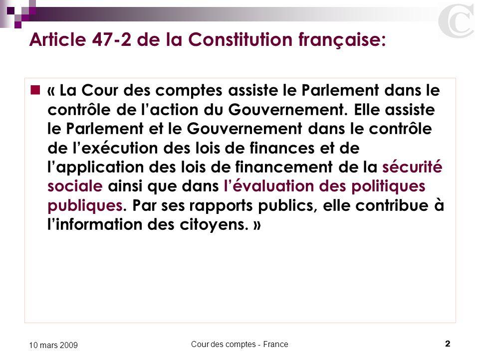 Cour des comptes - France2 10 mars 2009 Article 47-2 de la Constitution française: « La Cour des comptes assiste le Parlement dans le contrôle de l'ac