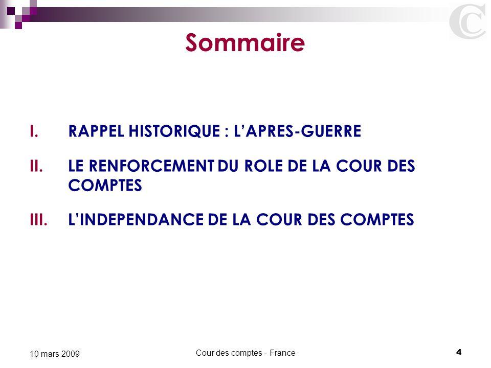 Cour des comptes - France4 10 mars 2009 Sommaire I.RAPPEL HISTORIQUE : L'APRES-GUERRE II.LE RENFORCEMENT DU ROLE DE LA COUR DES COMPTES III.L'INDEPEND