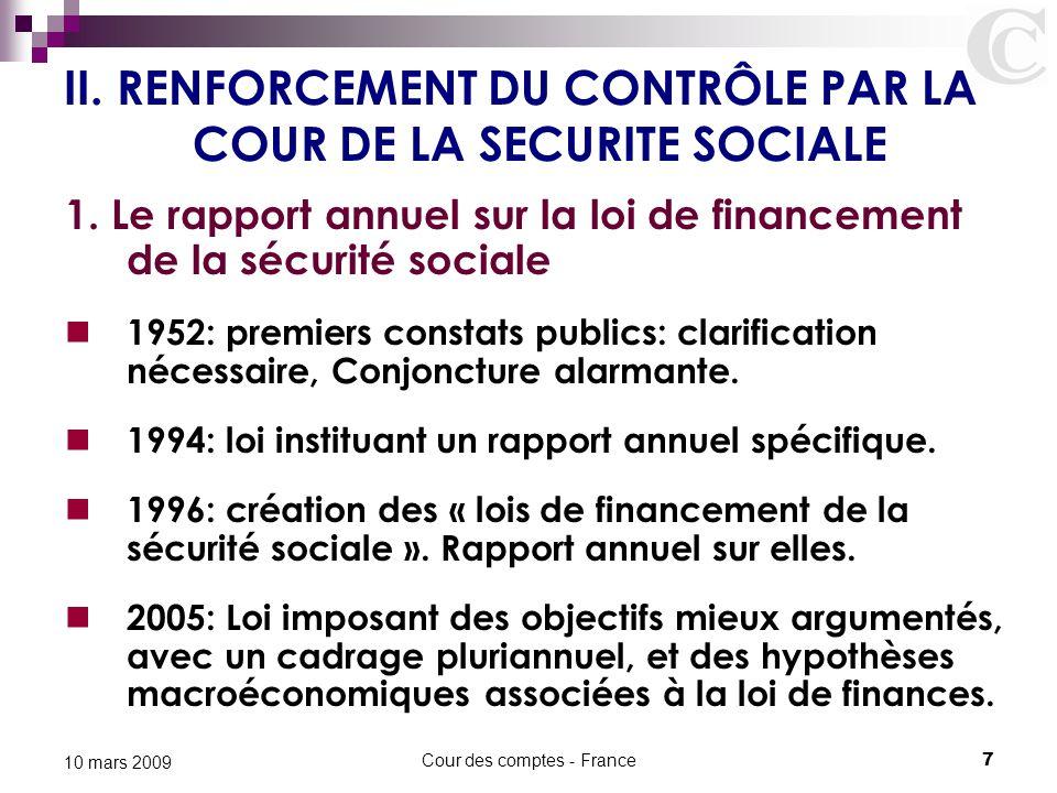 Cour des comptes - France7 10 mars 2009 II. RENFORCEMENT DU CONTRÔLE PAR LA COUR DE LA SECURITE SOCIALE 1. Le rapport annuel sur la loi de financement