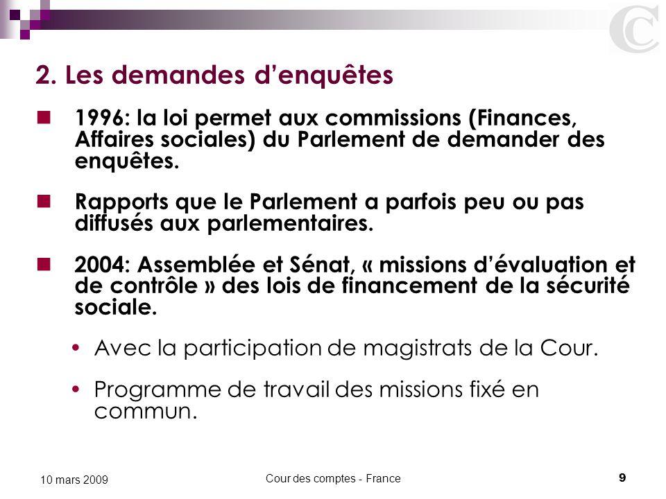 Cour des comptes - France9 10 mars 2009 2. Les demandes d'enquêtes 1996: la loi permet aux commissions (Finances, Affaires sociales) du Parlement de d