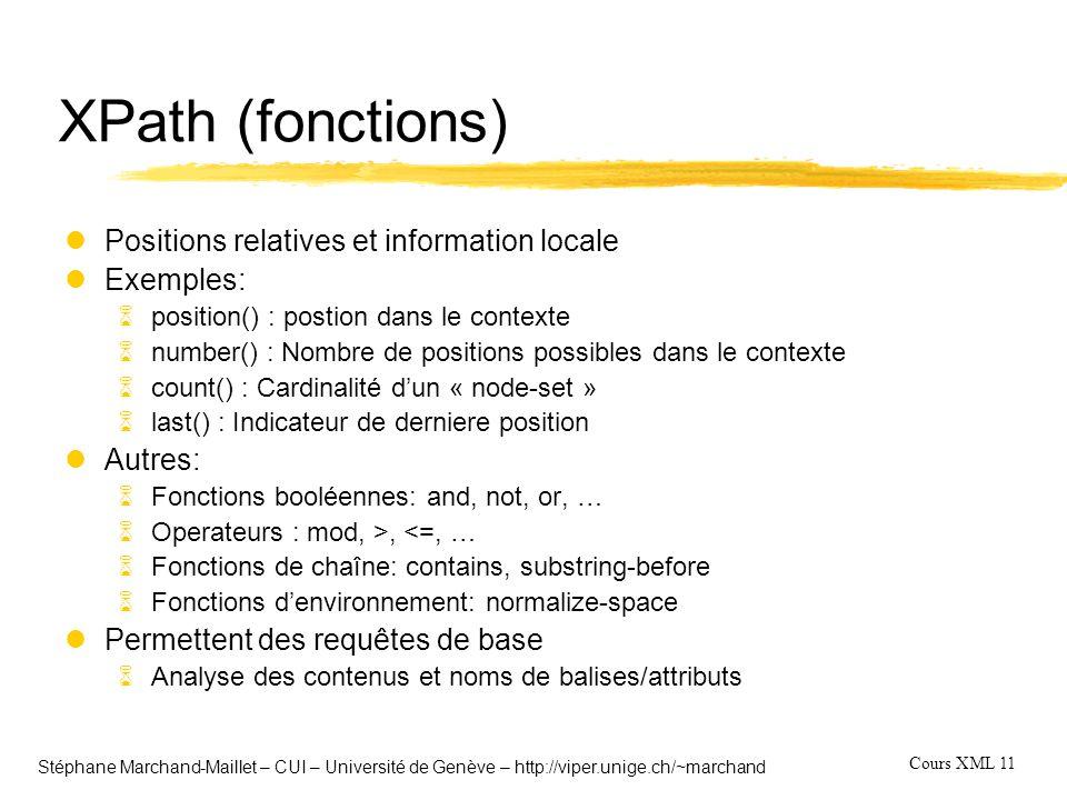 Cours XML 11 Stéphane Marchand-Maillet – CUI – Université de Genève – http://viper.unige.ch/~marchand XPath (fonctions) lPositions relatives et inform