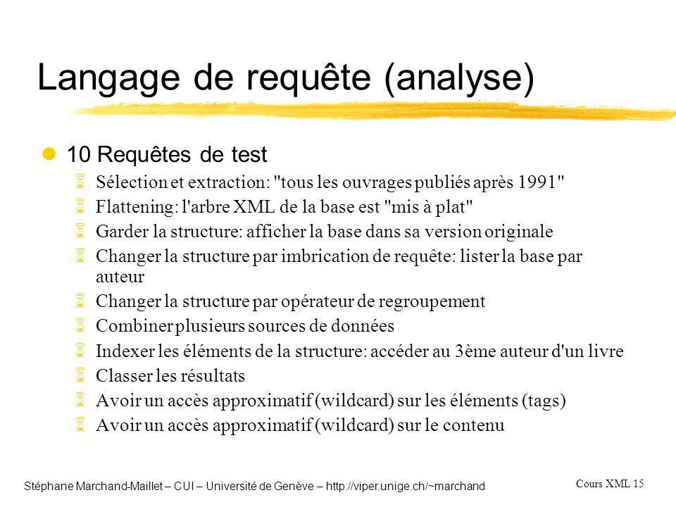 Cours XML 15 Stéphane Marchand-Maillet – CUI – Université de Genève – http://viper.unige.ch/~marchand Langage de requête (analyse) l10 Requêtes de tes