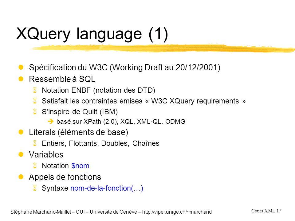 Cours XML 17 Stéphane Marchand-Maillet – CUI – Université de Genève – http://viper.unige.ch/~marchand XQuery language (1) lSpécification du W3C (Worki