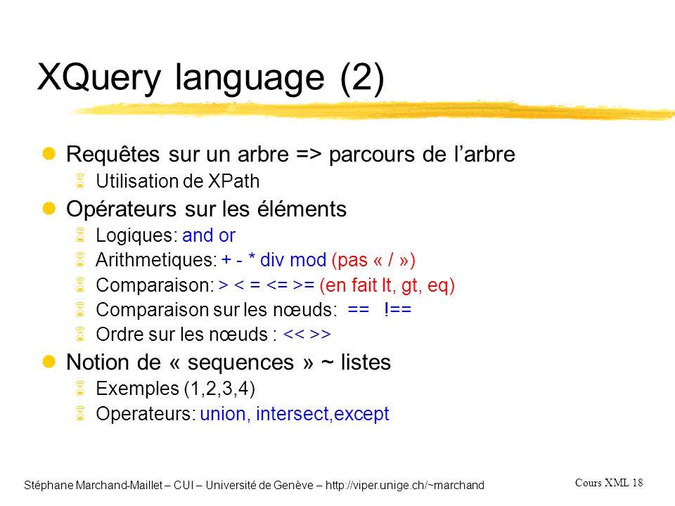 Cours XML 18 Stéphane Marchand-Maillet – CUI – Université de Genève – http://viper.unige.ch/~marchand XQuery language (2) lRequêtes sur un arbre => pa