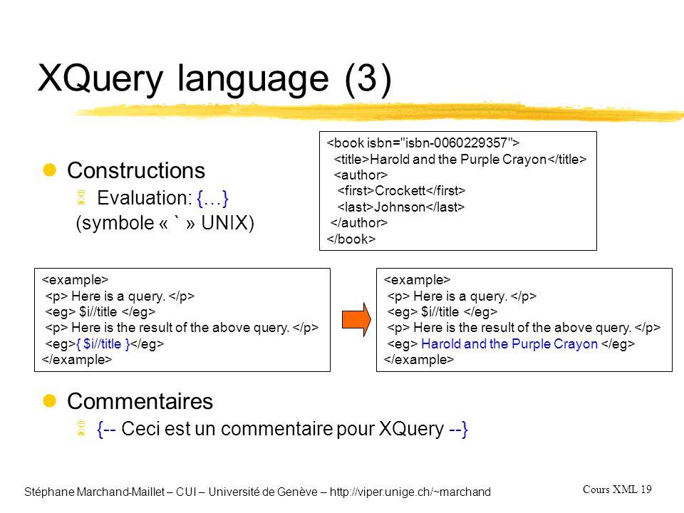Cours XML 19 Stéphane Marchand-Maillet – CUI – Université de Genève – http://viper.unige.ch/~marchand XQuery language (3) lConstructions 6Evaluation: