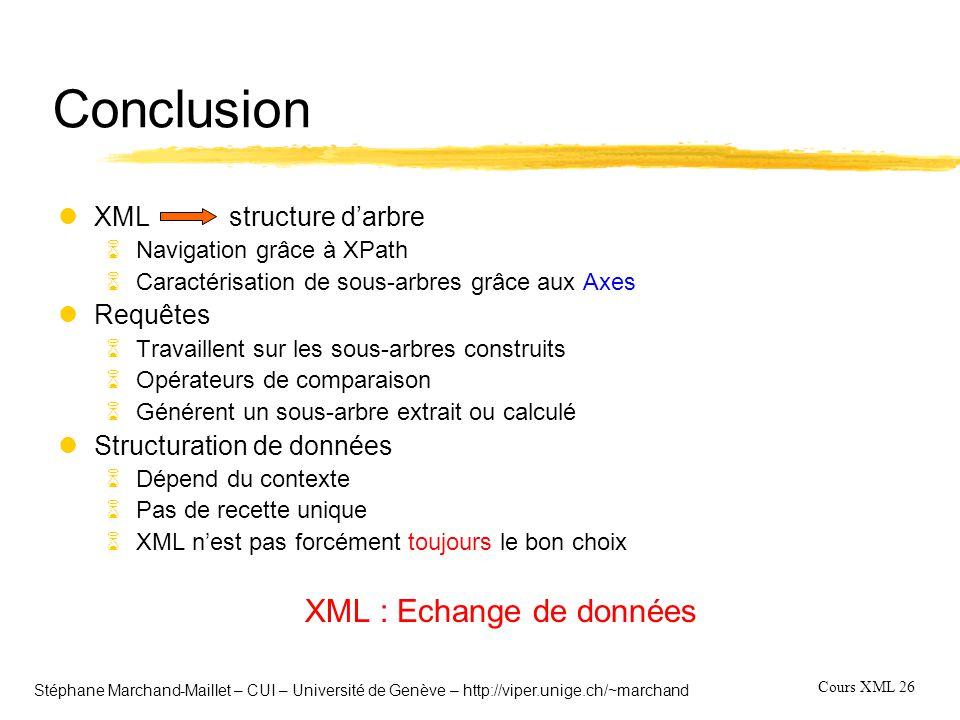 Cours XML 26 Stéphane Marchand-Maillet – CUI – Université de Genève – http://viper.unige.ch/~marchand Conclusion lXML structure d'arbre 6Navigation gr