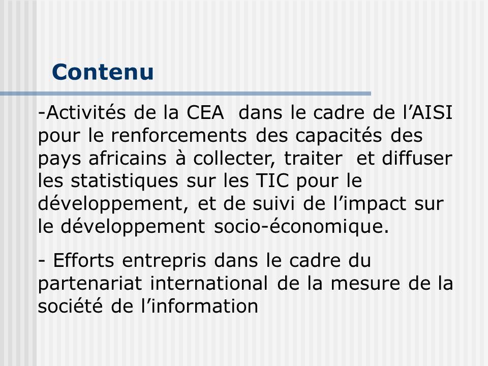 Contenu -Activités de la CEA dans le cadre de l'AISI pour le renforcements des capacités des pays africains à collecter, traiter et diffuser les statistiques sur les TIC pour le développement, et de suivi de l'impact sur le développement socio-économique.