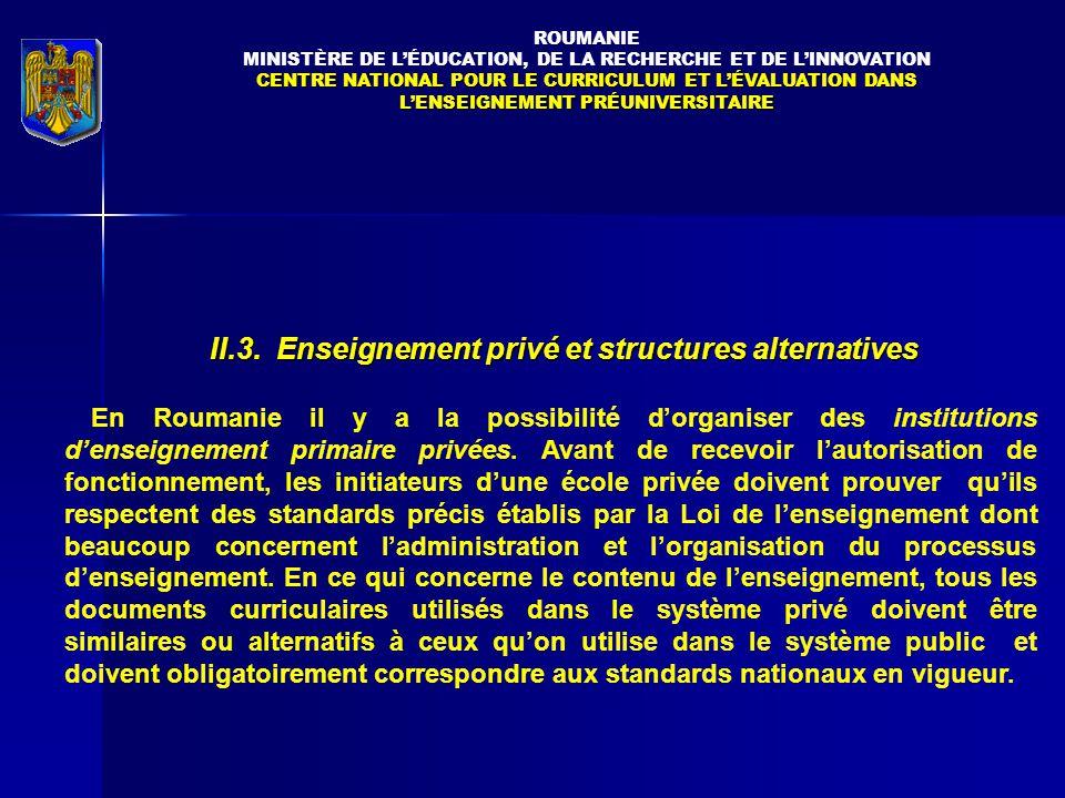 II.3. Enseignement privé et structures alternatives En Roumanie il y a la possibilité d'organiser des institutions d'enseignement primaire privées. Av