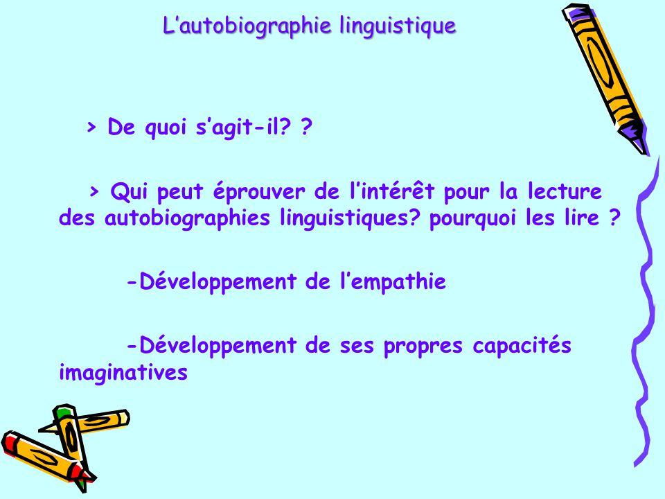 L'autobiographie linguistique L'autobiographie linguistique > De quoi s'agit-il? ? > Qui peut éprouver de l'intérêt pour la lecture des autobiographie