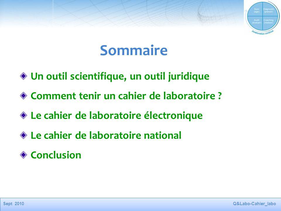 Sept 2010Q&Labo-Cahier_labo Sommaire Un outil scientifique, un outil juridique Comment tenir un cahier de laboratoire ? Le cahier de laboratoire élect