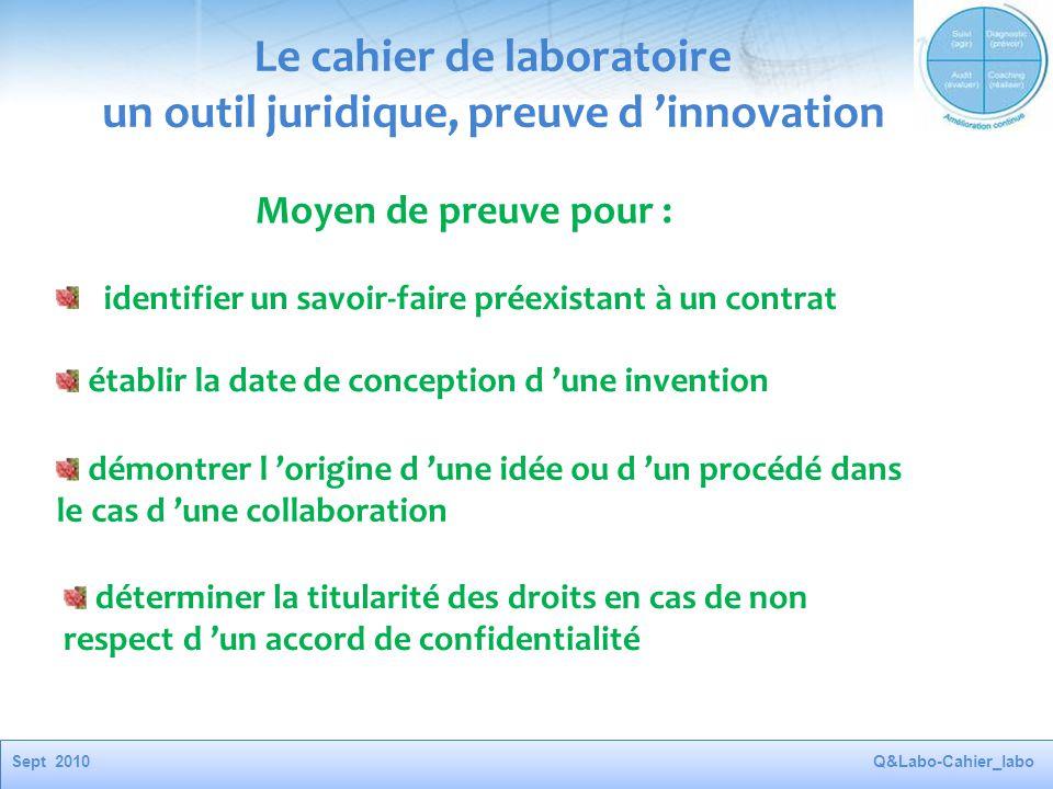 Sept 2010Q&Labo-Cahier_labo Le cahier de laboratoire un outil juridique, preuve d 'innovation identifier un savoir-faire préexistant à un contrat étab