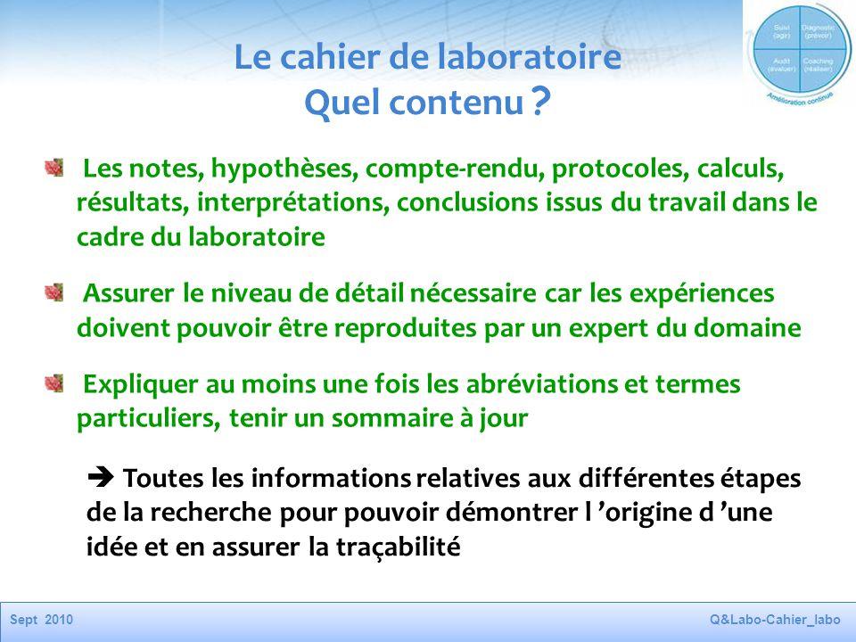 Sept 2010Q&Labo-Cahier_labo Le cahier de laboratoire Quel contenu ? Les notes, hypothèses, compte-rendu, protocoles, calculs, résultats, interprétatio